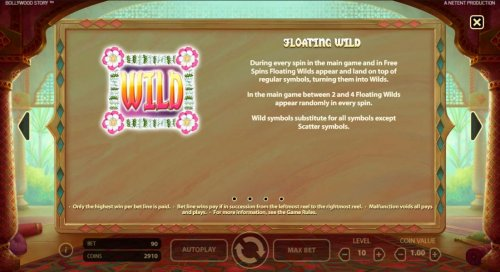 Floating Wild - During every spin in the main game and in free spins, Floating Wilds appear and land on top of regular symbols, turning them into wilds. In the main game between 2 and 4 Floating Wilds appear randomly in every spin. Wild symbols substitute