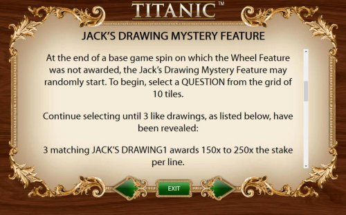At the end of a base game spin on which the Wheel Feature was not awarded, the Jacks Drawing Mystery Feature may be randomly started. To begin, select a question from the grid of 10 tiles. Continue selecting until 3 like drawings, as listed below, have be