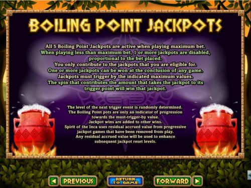 Boiling Point Jackpots - All 5 Boiling Point Jackpots are active when playing maximum bet. One or more jackpots can be won at the conclusion of any game. by Hotslot