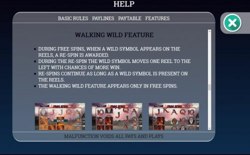 Walking Wild Feature Rules - During free spins, when a wild symbol appears on the reels, a re-spin is awarded, the wild symbol will move 1 reel to the left. - Hotslot