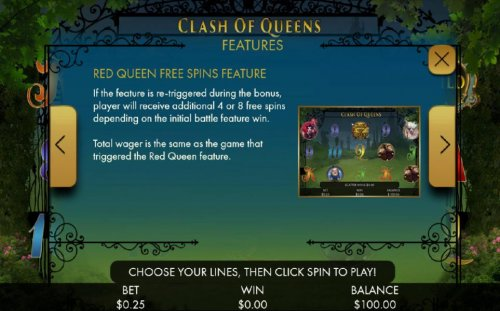 If the feature is re-triggered during bonus, palyer will receive additional 4 or 8 free spins depending on the initial battle feature win. Tital wager is the same as the game that triggered the Red Queen feature. by Hotslot